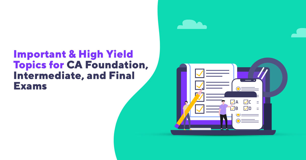 High yield topics for CA Exams