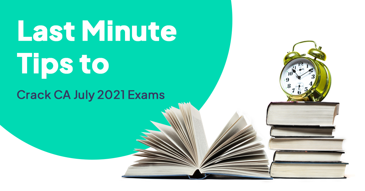 Last-Minute Tips to Crack CA July 2021 Exams