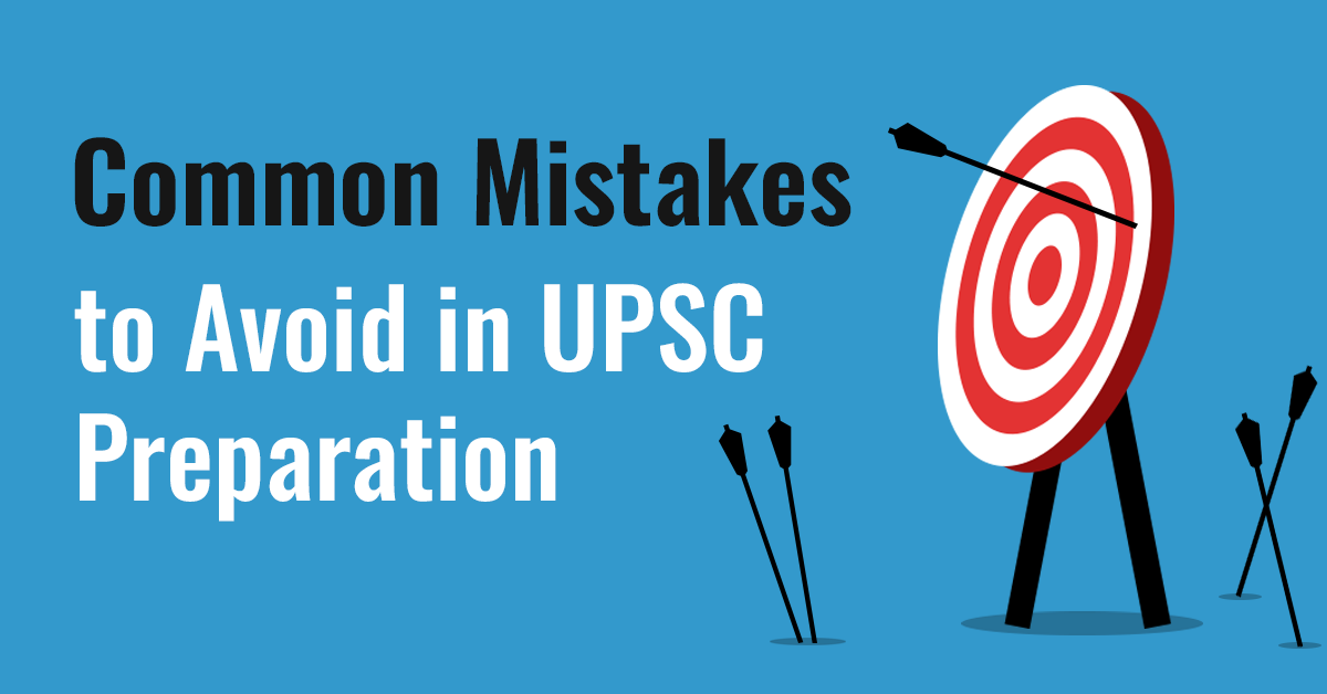 Common Mistakes that should be avoided during UPSC Preparation