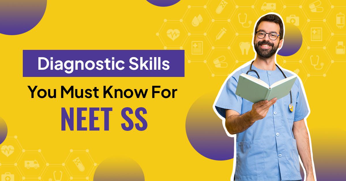 Diagnostic skills for NEET SS exam preparation | PrepLadder SS
