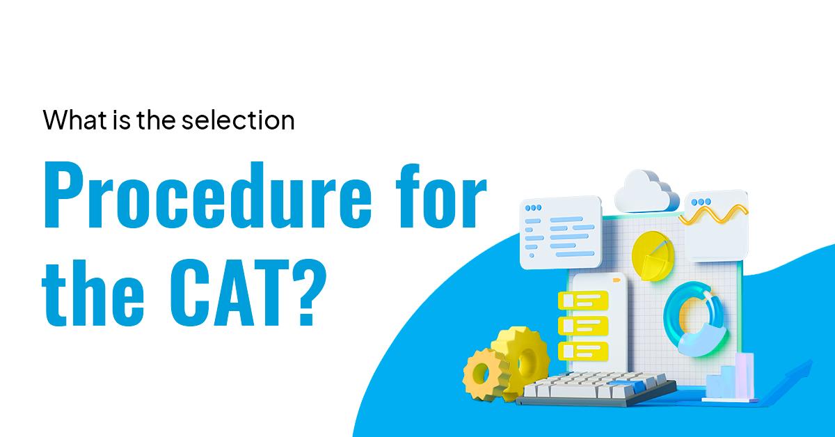Selection Procedure for CAT/ PrepLadder CAT