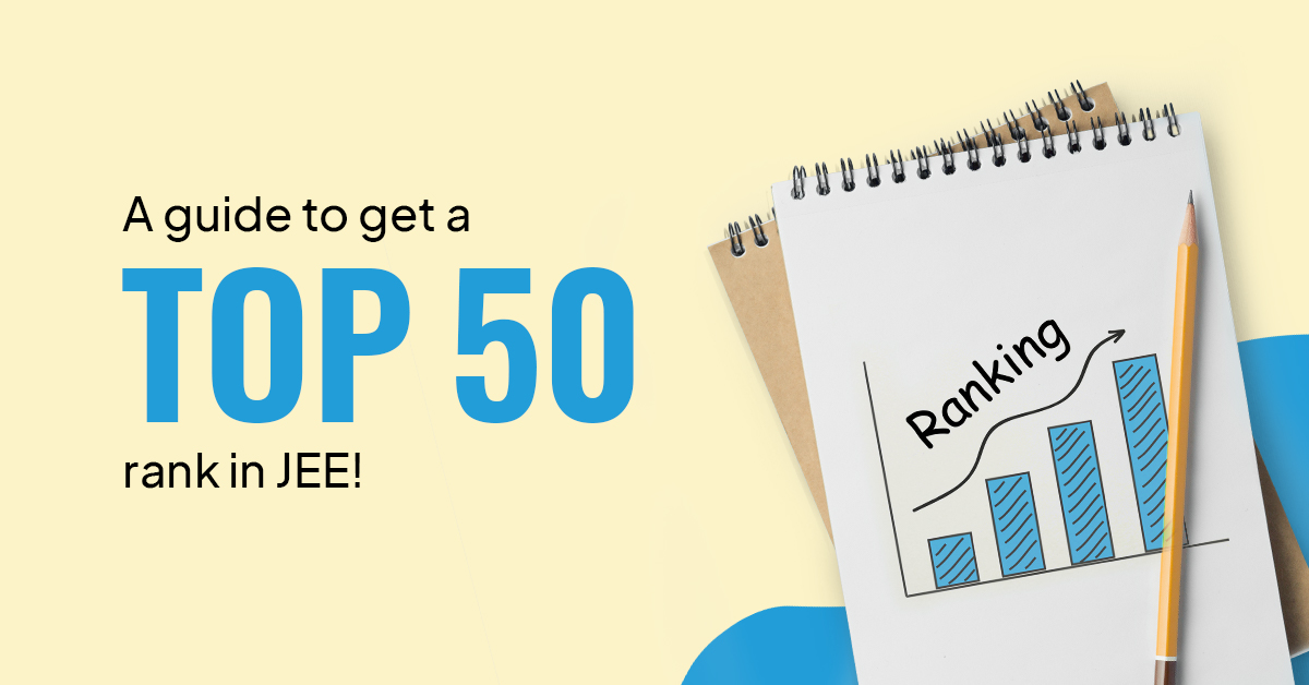 A guide to get top 50 rank in JEE