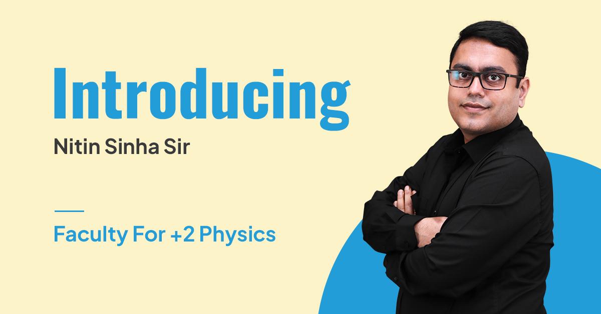 Nitin Sinha/ +2 physics faculty