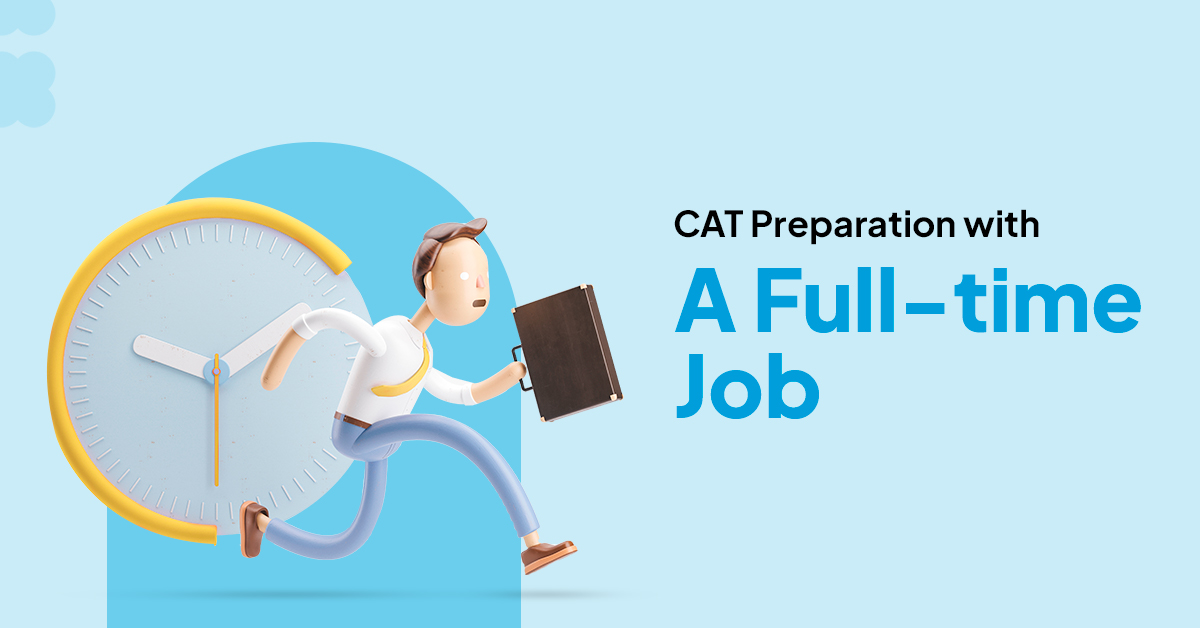 CAT Preparation while working full time
