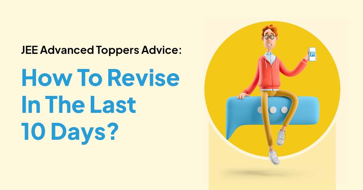 Tips by JEE toppers to revise in last 10 days