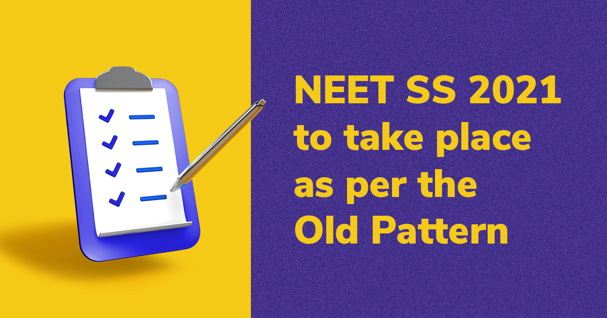 NEET SS 2021-Old pattern to be followed this year
